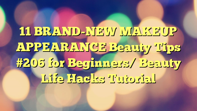 11 BRAND-NEW MAKEUP APPEARANCE Beauty Tips #206 for Beginners/ Beauty Life Hacks Tutorial