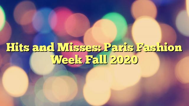 Hits and Misses: Paris Fashion Week Fall 2020