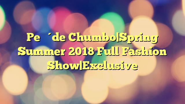 Pe ́ de Chumbo|Spring Summer 2018 Full Fashion Show|Exclusive