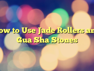 How to Use Jade Rollers and Gua Sha Stones