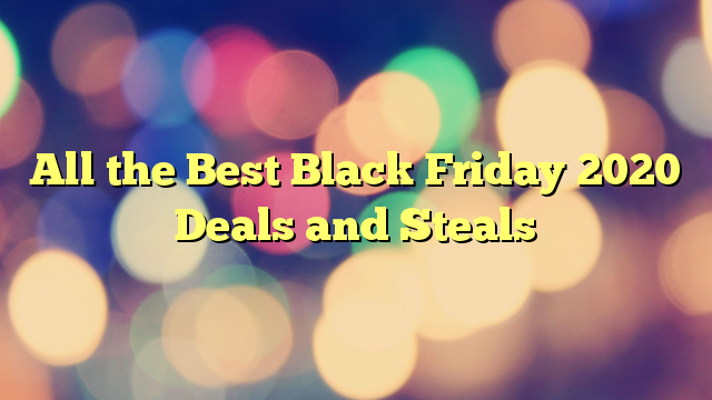 All the Best Black Friday 2020 Deals and Steals