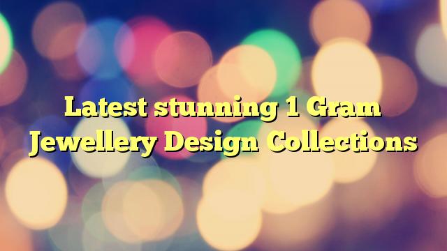 Latest stunning 1 Gram Jewellery Design Collections