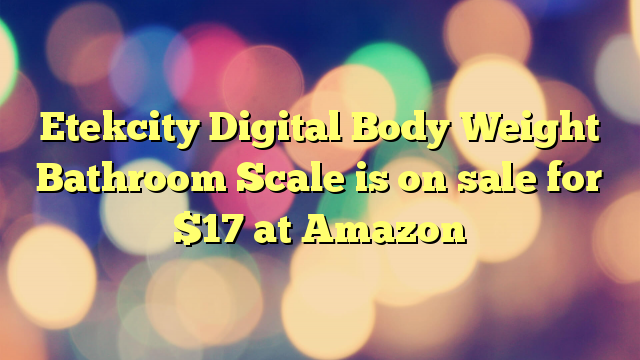 Etekcity Digital Body Weight Bathroom Scale is on sale for $17 at Amazon